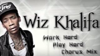 Wiz Khalifa - Work Hard Play Hard (Chorus Mix)