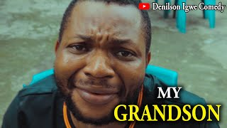 Denilson Igwe Comedy - My grandson