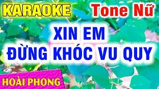 Karaoke Xin Em Đừng Khóc Vu Quy Tone Nữ Nhạc Sống Mới | Hoài Phong Organ