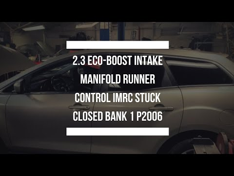 2.3 Eco-boost Intake Manifold Runner Control IMRC Stuck Closed Bank 1 P2006