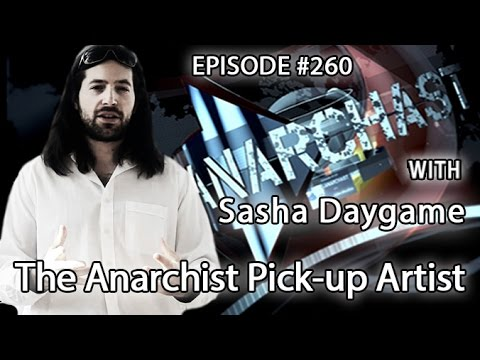 Anarchast Ep. 260 Sasha Daygame: The Anarchist Pick-up Artist