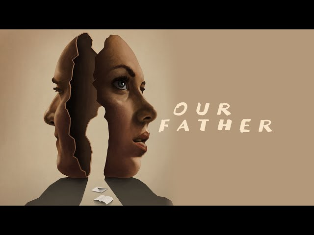 Movie of the Day: Our Father (2021) by Bradley Grant Smith