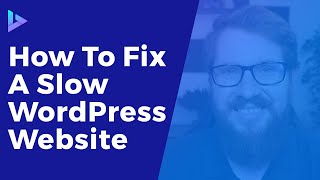 How To Fix A Slow WordPress Site - WordPress Speed Optimization Tutorial