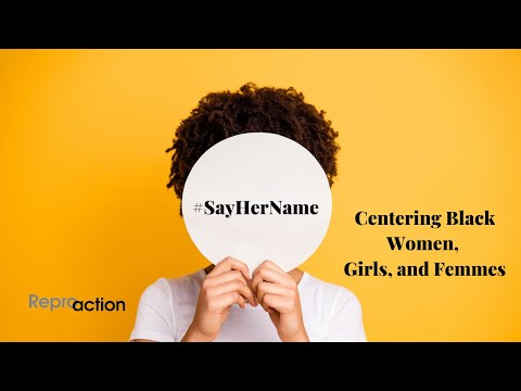 #SayHerName and Reproductive Justice: Centering Black Women, Girls, and Femmes