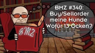 BMZ #340: Buy/Sellorder, meine Hunde, Wofür 13 Öcken?