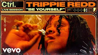 "Trippie Redd - ""Be Yourself"" Live Session 