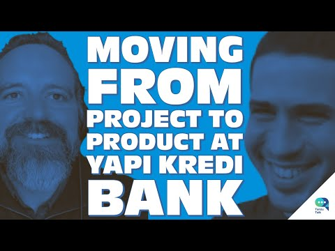 Moving from project to product at Yapı Kredi Bank, with Taylan Güney