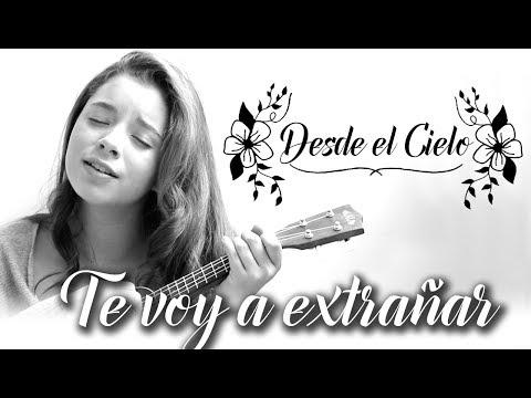 DESDE EL CIELO / TE VOY A EXTRAÑAR