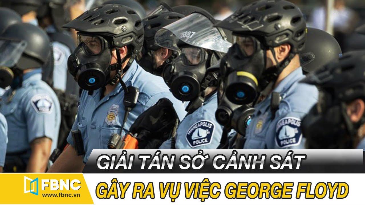 Tin thế giới nổi bật ngày 9/6/2020   Giải tán Sở cảnh sát gây ra vụ việc George Floyd   FBNC