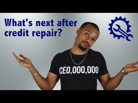 What's next after credit repair? Credit Repair is not the end.