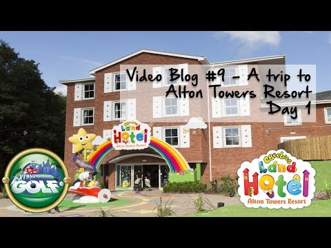 Video Blog #9 - A trip to Alton Towers Resort - Day 1 - CBeebies Land Hotel and Extraordinary Golf