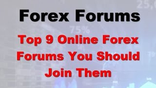 9 Online Forex Forums And Why You Should Join