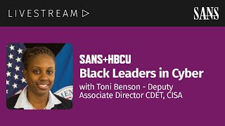 SANS+HBCU | Black Leaders in Cyberwith Toni Benson - Deputy Associate Director CDET, CISA