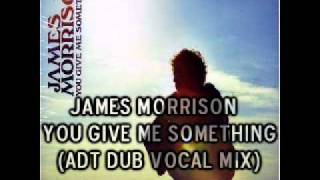 James Morrison - You Give me Something (ADT Dub Vocal Mix)
