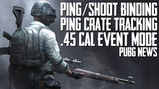 PUBG News | Ping/Shoot Binding + Ping Crate Tracking + New .45 Cal Event Mode