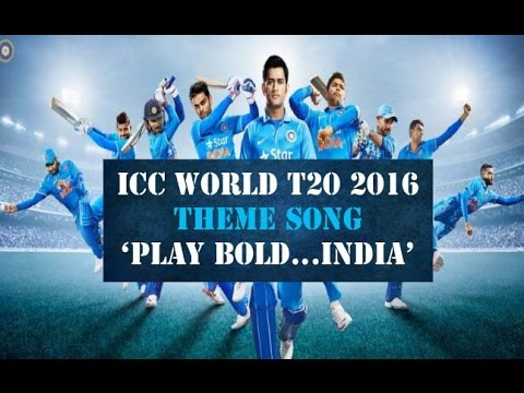 ICC T20 World Cup 2016 Theme Song (Play Bold India Anthem)