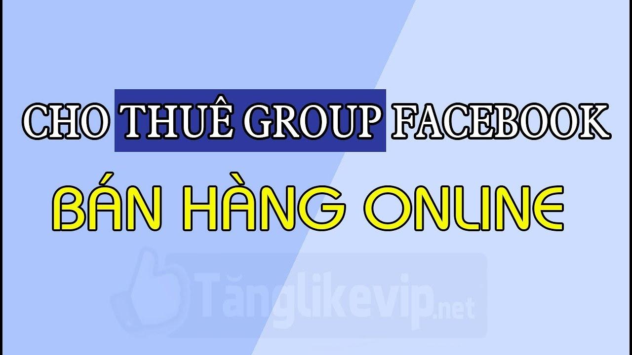 Dịch vụ cho thuê Group Facebook bán hàng online 2019