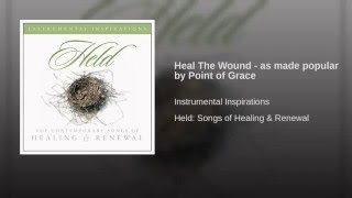 Heal The Wound - as made popular by Point of Grace