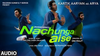 Nachunga Aise (AUDIO) Millind Gaba Feat. Kartik Aaryan   Music MG   Asli Gold   Om Raut, Bhushan K