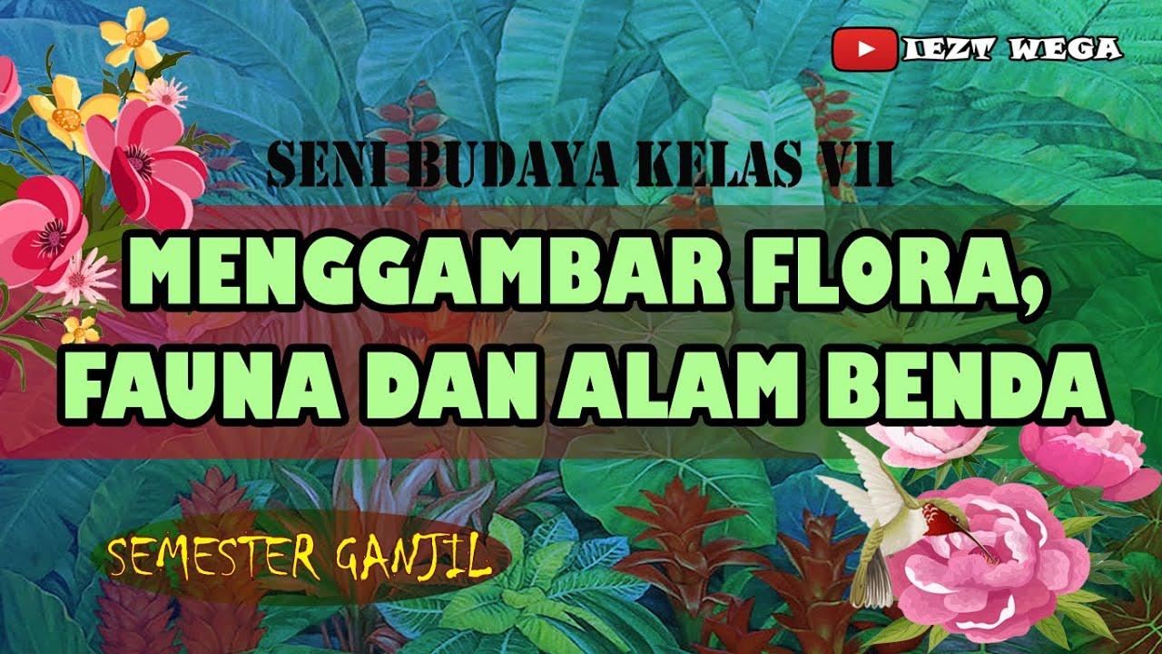 Materi Seni Budaya Kelas 7 Menggambar Flora Fauna Dan Alam Benda Youtube