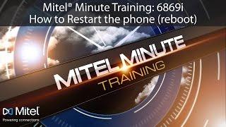 Mitel® Minute Training: 6869i How to Restart the phone (reboot)