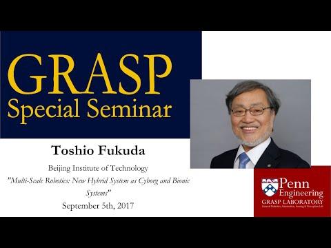 GRASP Special Seminar: Toshio Fukuda - September 5th, 2017