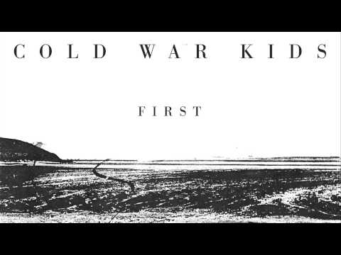 Cold War Kids  First  Audio