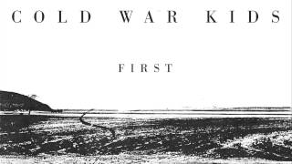 Cold War Kids   First (official Audio)