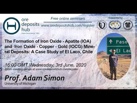 ODH017: The Formation Of IOCG And IOA Mineral Systems: A Case Study Of El Laco, Chile – Adam Simon
