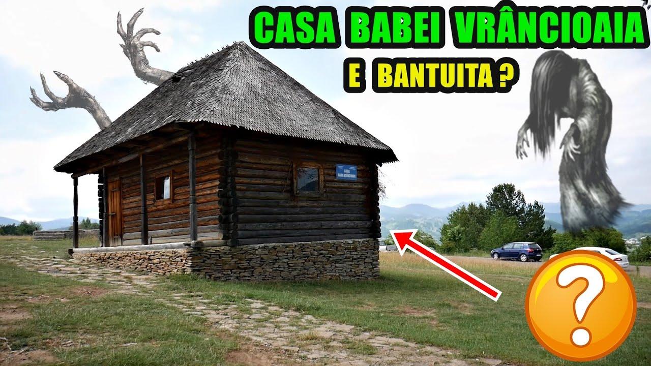Am vizitat CASA BABEI VRÂNCIOAIA - E BÂNTUITĂ ?