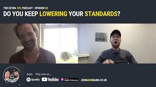 THE EXTRA 10% - EP 085: Do you keep lowering your standards?