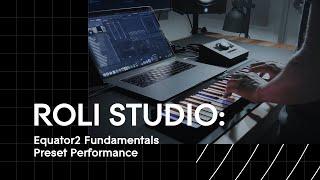 ROLI Studio: Equator2 Fundamentals Soundpack Preset Performance