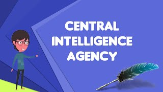 What is Central Intelligence Agency?, Explain Central Intelligence Agency