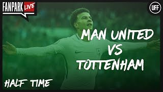 Manchester United 1 - 1 Tottenham - Half Time Phone In - FanPark Live