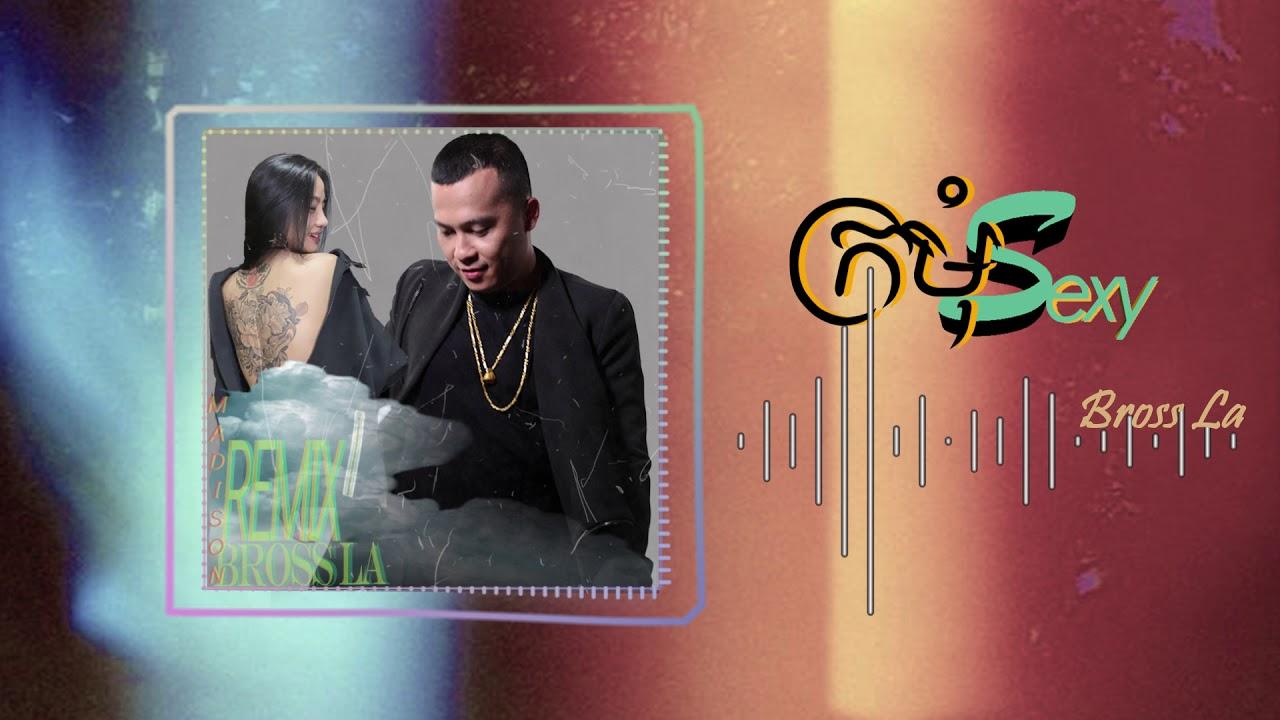 Bross La - ក្រមុំសុិចសុី (Madizon Remix) [Official Audio]