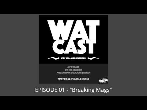 "WATcast Episode 01 - ""Breaking Mags"""