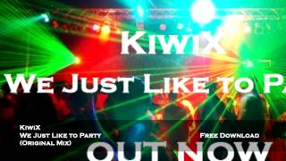 KiwiX - We Just Like to Party [Free Download]