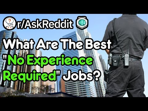 The Best 'No Experience Required' Jobs (r/AskReddit)