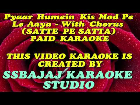 Pyaar Humein Kis Mod Pe Le Aaya - With Chorus (SATTE PE SATTA) Paid_Karaoke SAMPLE