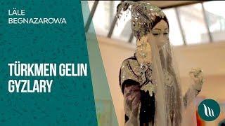Läle Begnazarowa - Türkmen gelin gyzlary | 2019