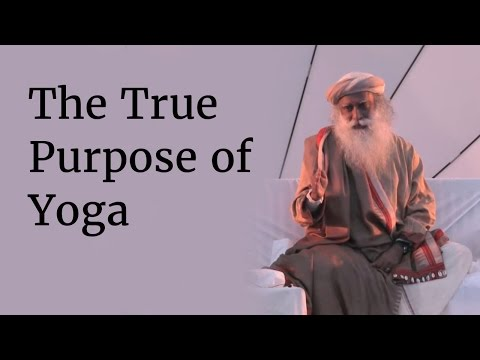 The True Purpose of Yoga - Exploring the True Potential of Being Human | Sadhguru