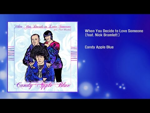 Candy Apple Blue - When You Decide to Love Someone (feat. Nick Bramlett)