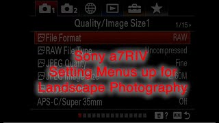 Sony a7RMKIV - How to Set Your Menus for Landscape Photography