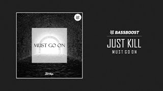 Just Kill - Must Go On [Bass Boost Release]
