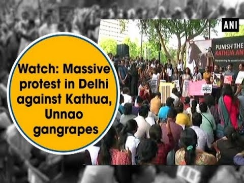 Watch: Massive protest in Delhi against Kathua, Unnao gangrapes - ANI News