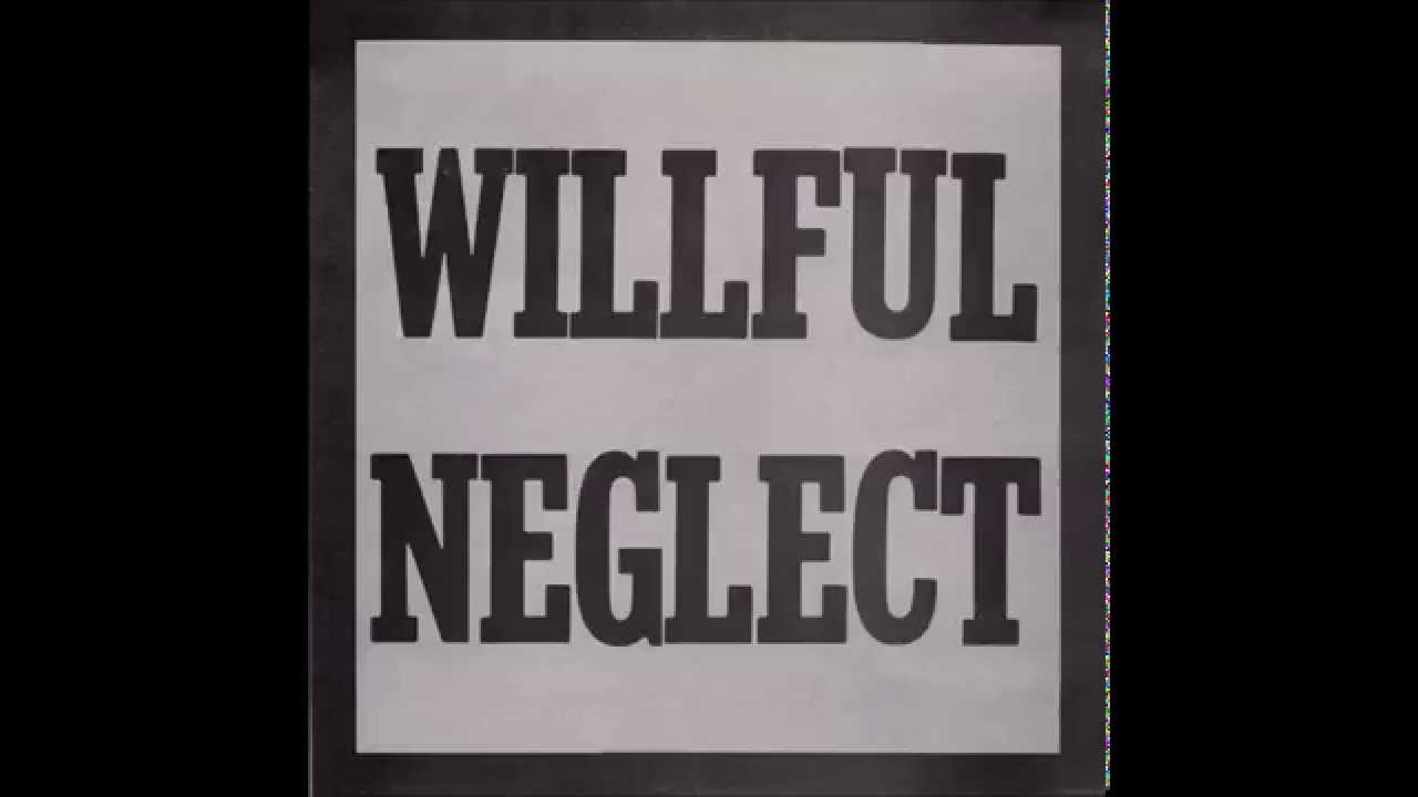 Willful Neglect - Willful Neglect