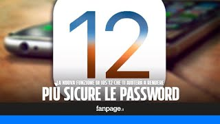 La nuova funzione di iOS 12 che ti aiuterà a rendere più sicure le password