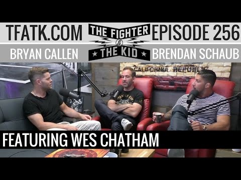 The Fighter and The Kid  Episode 256: Wes Chatham