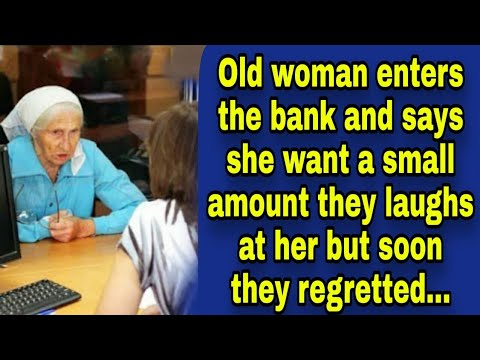 Old woman enters the bank and says she want a small amount they laughs at her but soon they regrette