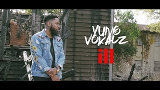 "Yung Vokalz - ""Ill"" (Dir. By Taylormadejay)"
